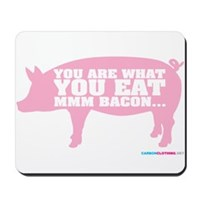 You Are What You Eat Mmm Bacon Mousepad