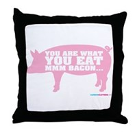 You Are What You Eat Mmm Bacon Throw Pillow