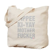 Yippee Ki Yay Mother Fucker Tote Bag