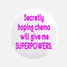 """Funny Cancer Chemo Superpowers Pink 3.5"""" Button"""