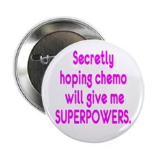 """Funny Cancer Chemo Superpowers Pink 2.25"""" Button ("""