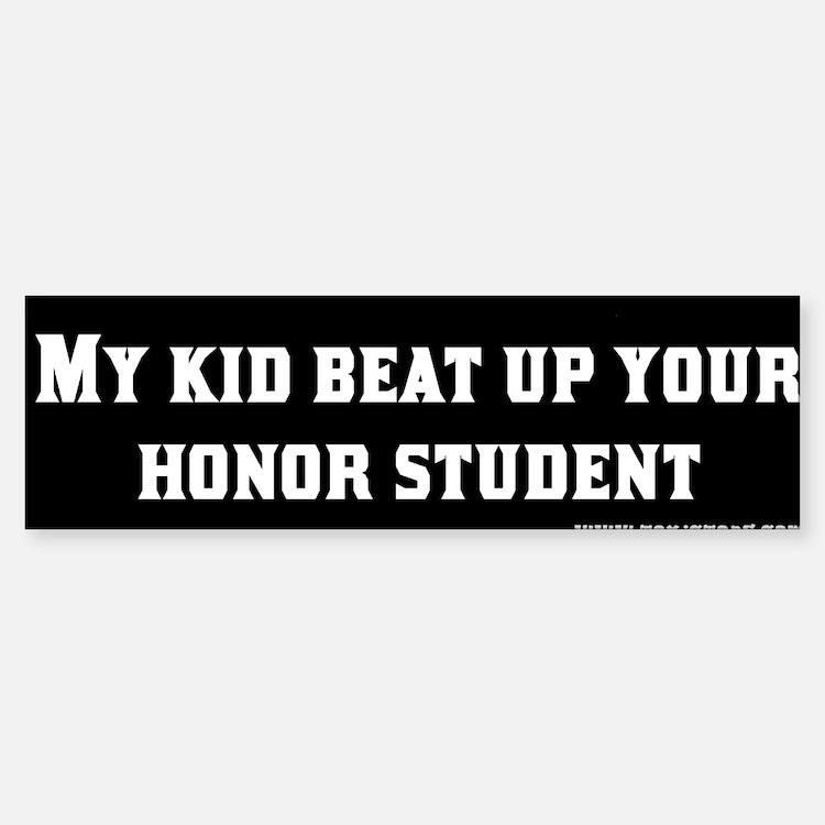 My Kid Beat Up Your Honor Student Bumper Bumper Bumper Sticker