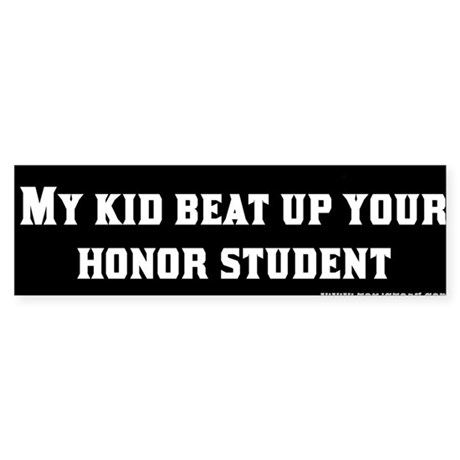 My Kid Beat Up Your Honor Student Bumper Sticker