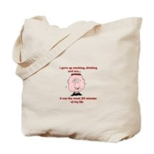 I gave up smoking, drinking and sex Tote Bag