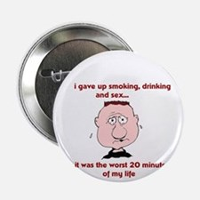 """I gave up smoking, drinking and sex 2.25"""" Button"""