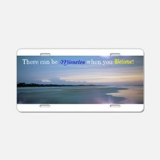 Miracles when you Believe Aluminum License Plate