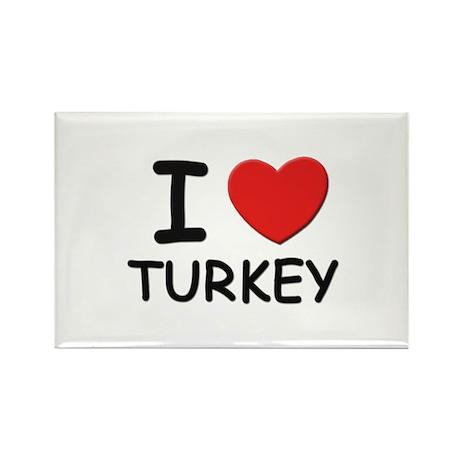 I love turkey Rectangle Magnet