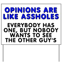 Opinions are like - Yard Sign