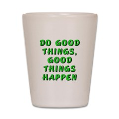 Do good things - Shot Glass