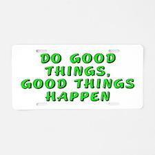 Do good things - Aluminum License Plate