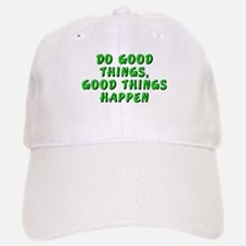 Do good things - Baseball Baseball Cap