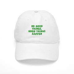 Do good things - Baseball Cap