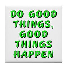 Do good things - Tile Coaster