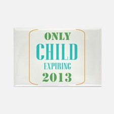 Only Child Expiring 2013 Rectangle Magnet
