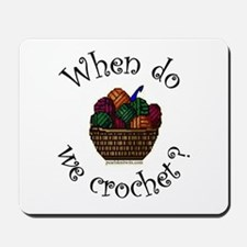 When do we crochet? Mousepad