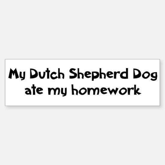 Dutch Shepherd Dog ate my hom Bumper Bumper Bumper Sticker