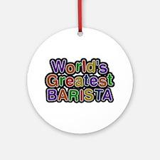 World's Greatest BARISTA Round Ornament