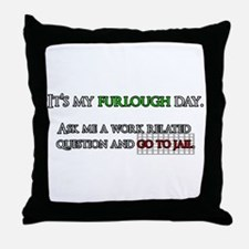 It's my furlough day. Go to jail. Throw Pillow