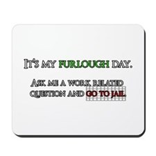 It's my furlough day. Go to jail. Mousepad