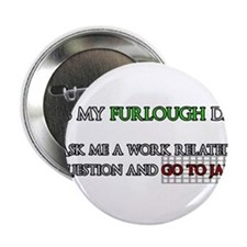 """It's my furlough day. Go to jail. 2.25"""" Button"""