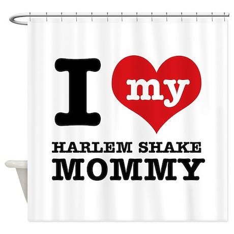 I love my Harlem Shake mommy Shower Curtain