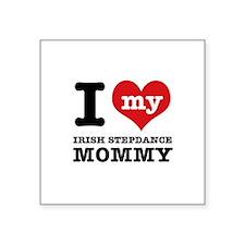 "I love my Irish Step Dance mommy Square Sticker 3"""