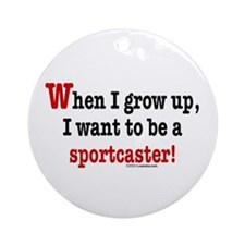 ... a sportscaster Ornament (Round)