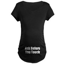 Ask Before You Touch Maternity T-Shirt