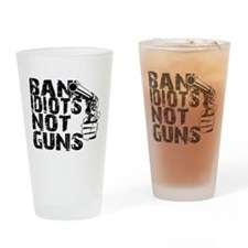 Ban Idiots, Not Guns Drinking Glass