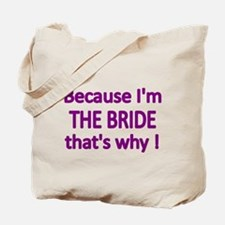 BECAUSE IM THE BRIDE, THATS WHY! Tote Bag