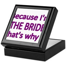 BECAUSE IM THE BRIDE, THATS WHY! Keepsake Box