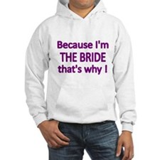 BECAUSE IM THE BRIDE, THATS WHY! Hoodie
