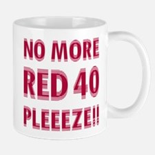 No More Red 40 Mug
