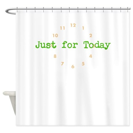 Just For Today Shower Curtain By Enfiredesigns