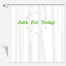 Just for today Shower Curtain