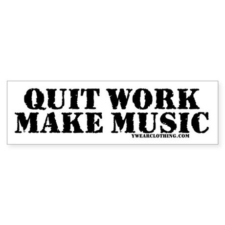 Quit Work, Make Music Bumper Sticker