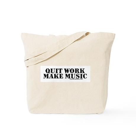 Quit Work, Make Music Tote Bag