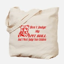 DONT JUDGE MY PIT BULL Tote Bag