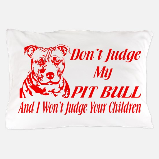 DONT JUDGE MY PIT BULL Pillow Case