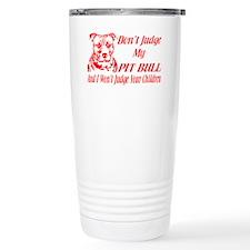 DONT JUDGE MY PIT BULL Travel Mug