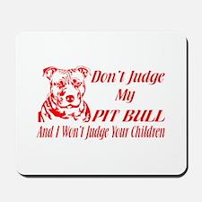 DONT JUDGE MY PIT BULL Mousepad