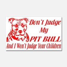 DONT JUDGE MY PIT BULL Car Magnet 20 x 12