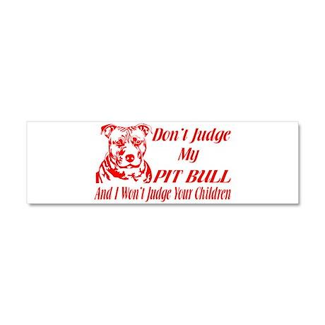 DONT JUDGE MY PIT BULL Car Magnet 10 x 3