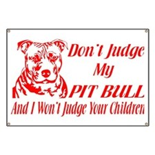 DONT JUDGE MY PIT BULL Banner