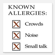 Known Allergies - Crowds, noise, small talk Square