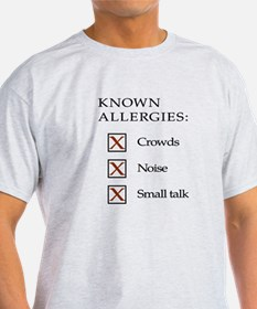 Known Allergies - Crowds, noise, small talk T-Shir