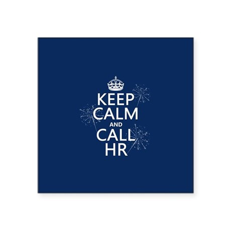 "Keep Calm and Call H.R. Square Sticker 3"" x 3"""