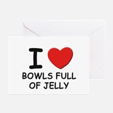 I love bowls full of jelly Greeting Cards (Package