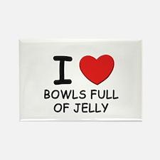 I love bowls full of jelly Rectangle Magnet