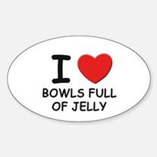 I love bowls full of jelly Oval Decal